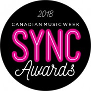 CANADIAN MUSIC WEEK IS PROUD TO ANNOUNCE  THE 1st ANNUAL 2018 SYNC AWARDS ON FRIDAY MAY 11th AT THE SHERATON CENTRE HOTEL IN TORONTO